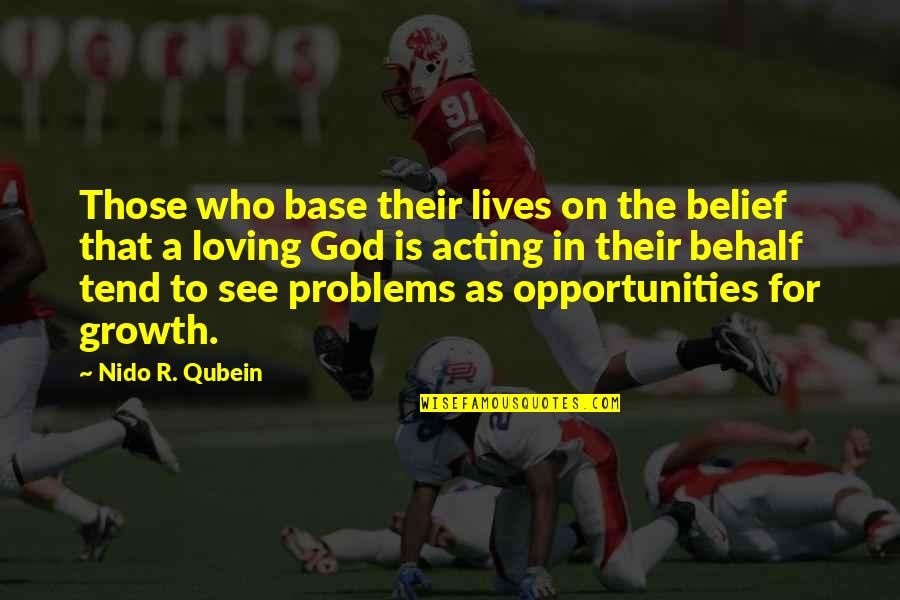 Loving God More Quotes By Nido R. Qubein: Those who base their lives on the belief