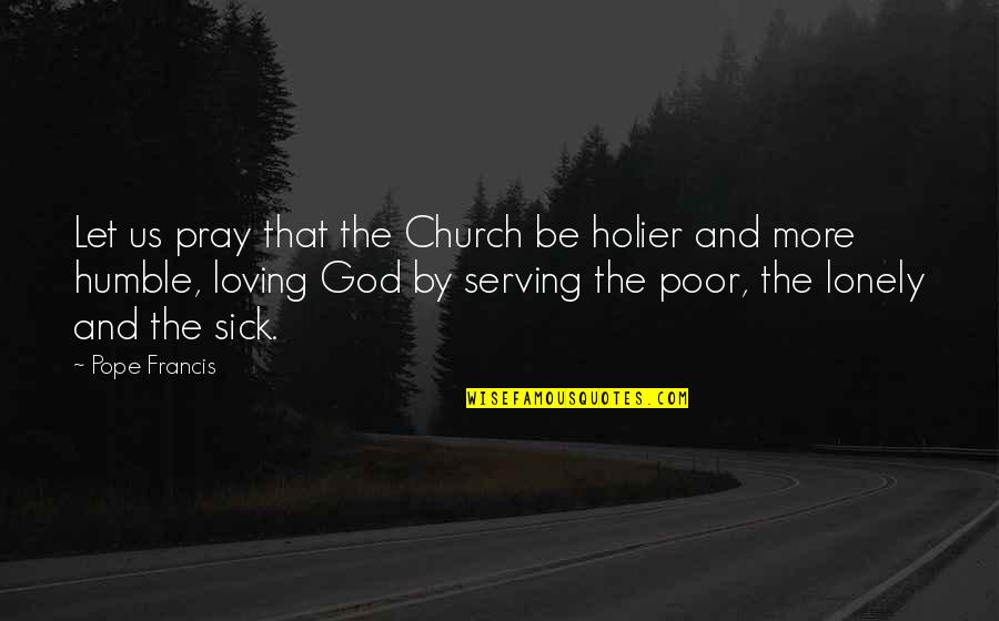 Loving God More Quotes By Pope Francis: Let us pray that the Church be holier