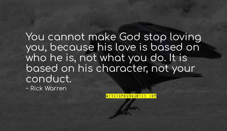 Loving God More Quotes By Rick Warren: You cannot make God stop loving you, because