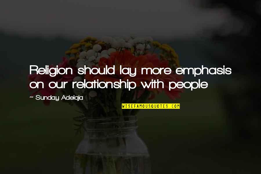 Loving God More Quotes By Sunday Adelaja: Religion should lay more emphasis on our relationship