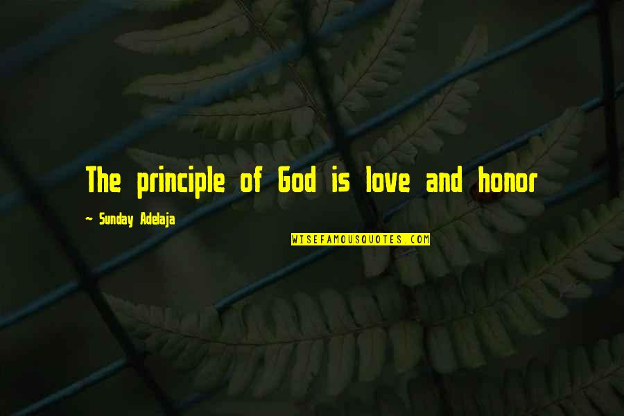 Loving God More Quotes By Sunday Adelaja: The principle of God is love and honor