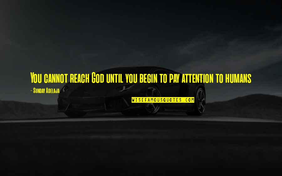 Loving God More Quotes By Sunday Adelaja: You cannot reach God until you begin to