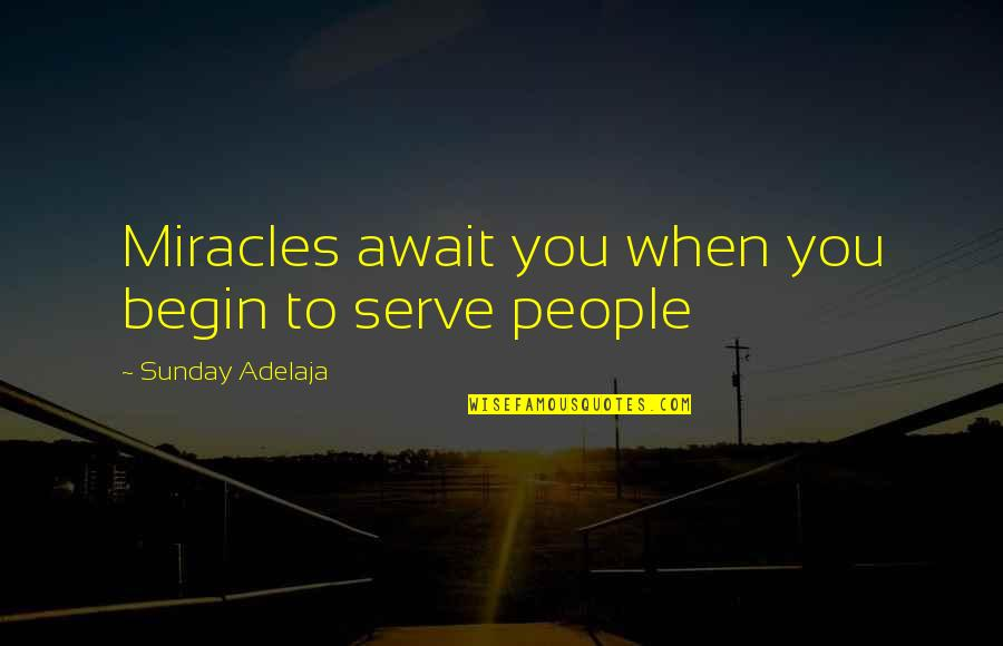 Loving God More Quotes By Sunday Adelaja: Miracles await you when you begin to serve