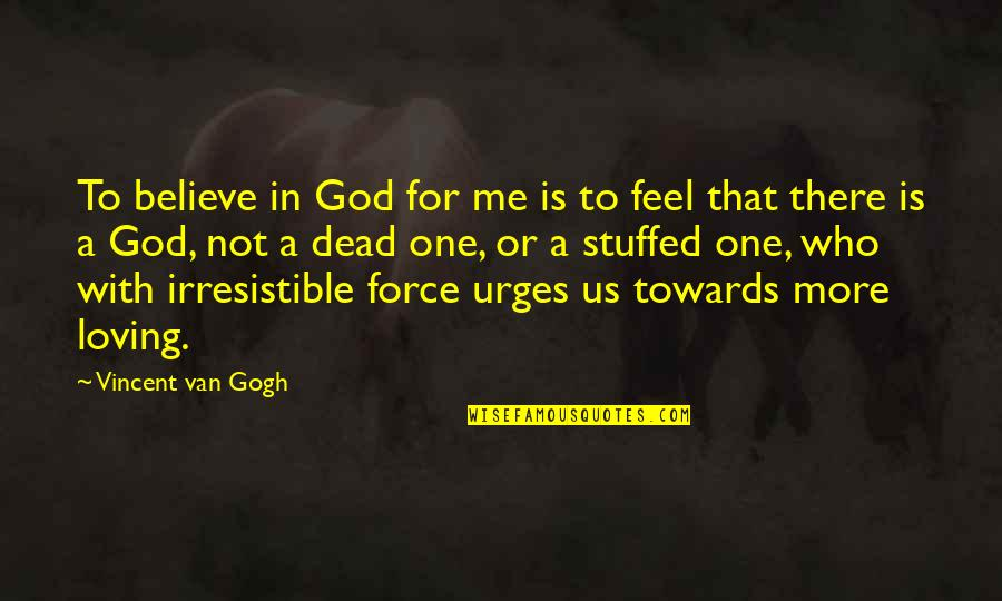 Loving God More Quotes By Vincent Van Gogh: To believe in God for me is to