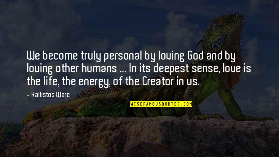 Loving Life And God Quotes By Kallistos Ware: We become truly personal by loving God and