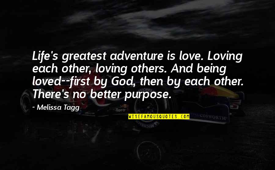 Loving Life And God Quotes By Melissa Tagg: Life's greatest adventure is love. Loving each other,