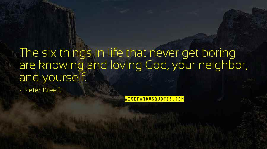 Loving Life And God Quotes By Peter Kreeft: The six things in life that never get