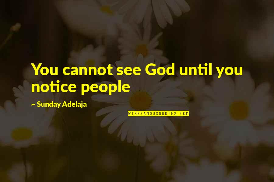 Loving Life And God Quotes By Sunday Adelaja: You cannot see God until you notice people