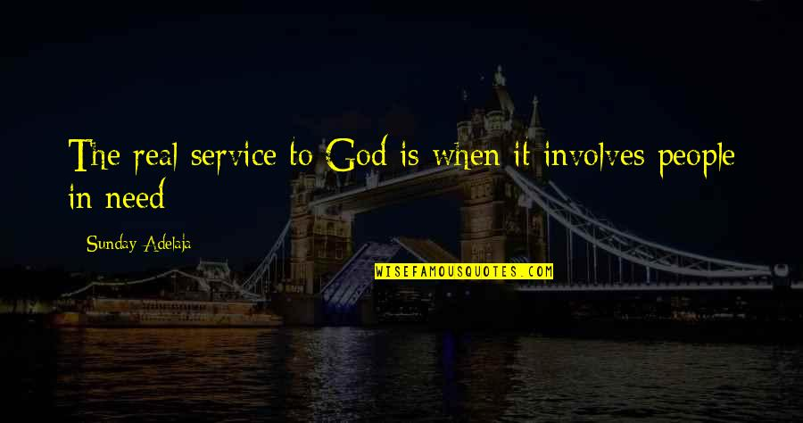 Loving Life And God Quotes By Sunday Adelaja: The real service to God is when it