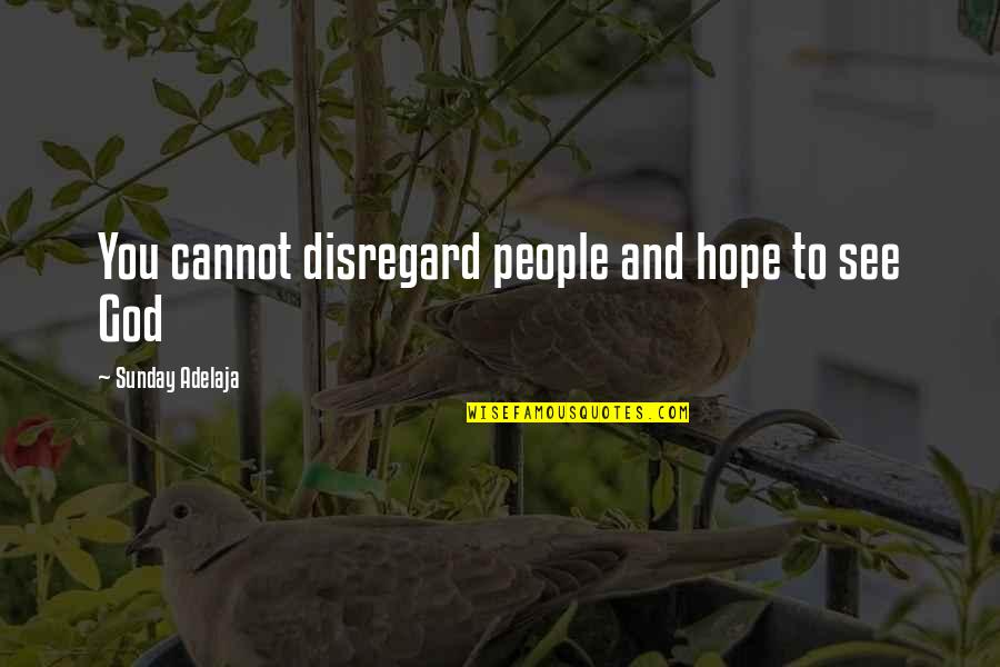 Loving Life And God Quotes By Sunday Adelaja: You cannot disregard people and hope to see
