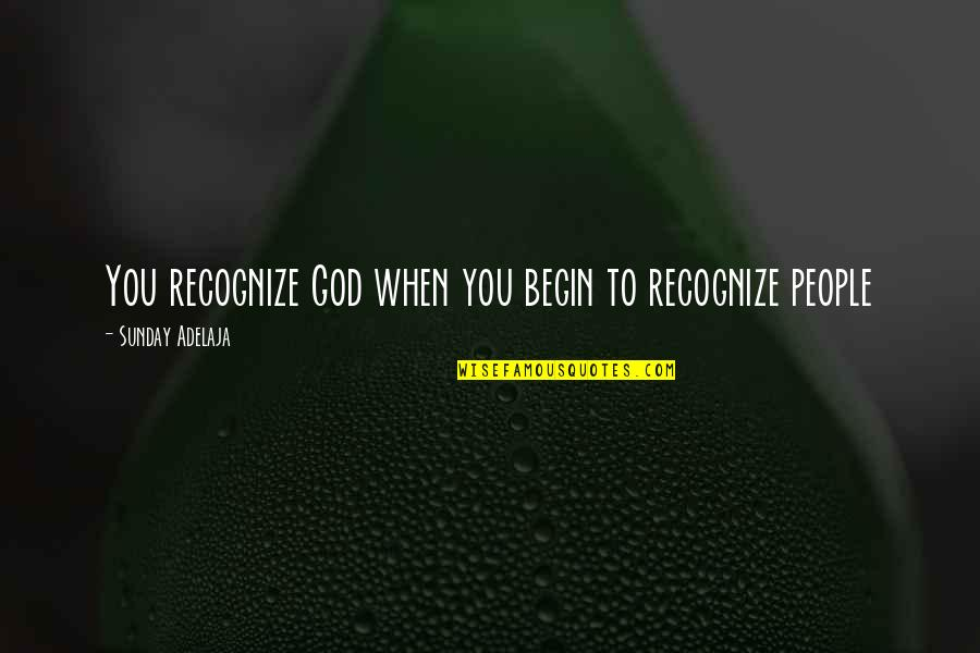 Loving Life And God Quotes By Sunday Adelaja: You recognize God when you begin to recognize
