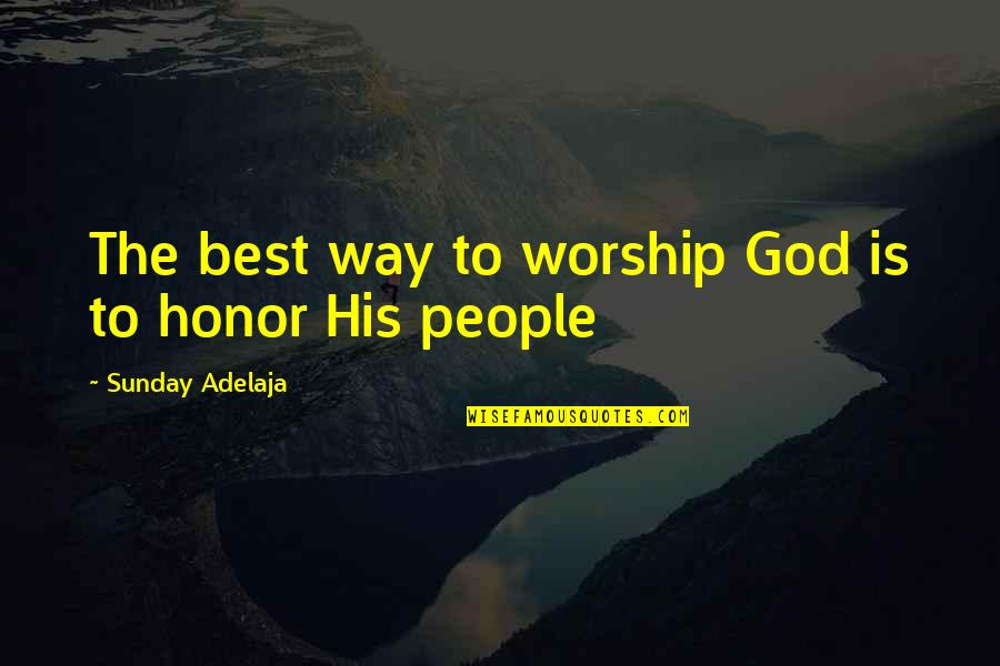 Loving Life And God Quotes By Sunday Adelaja: The best way to worship God is to