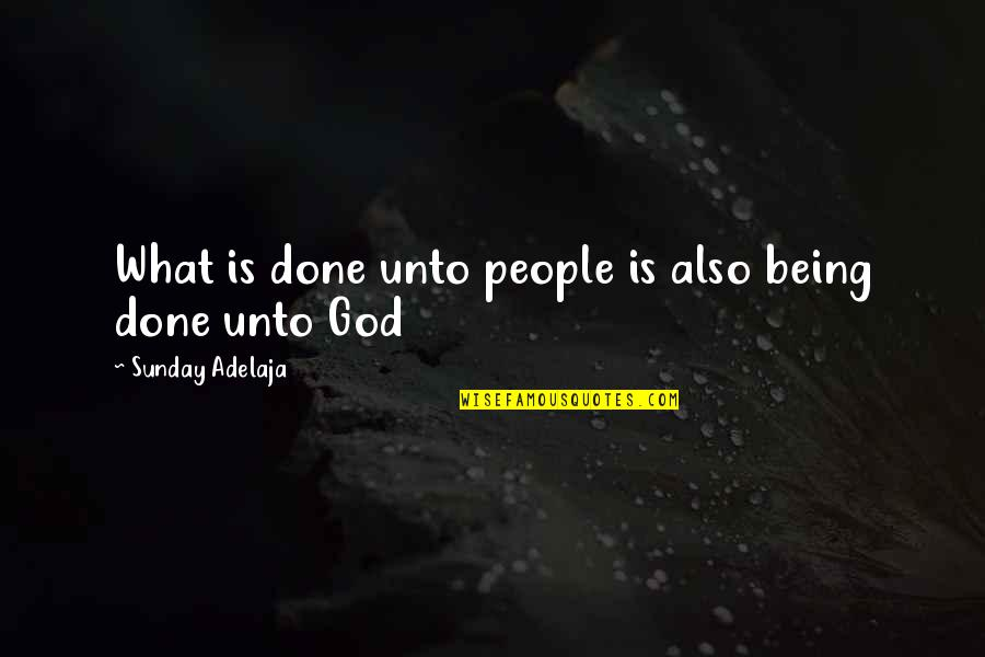Loving Life And God Quotes By Sunday Adelaja: What is done unto people is also being