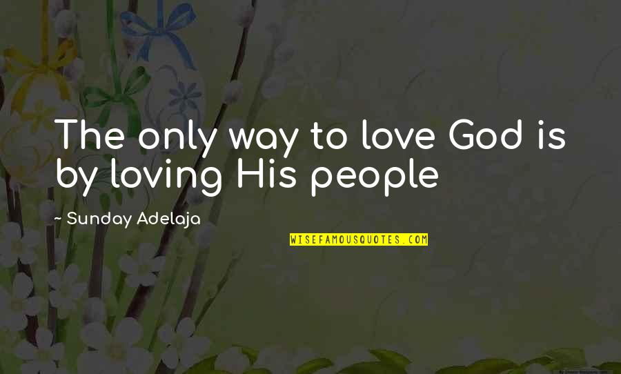 Loving Life And God Quotes By Sunday Adelaja: The only way to love God is by
