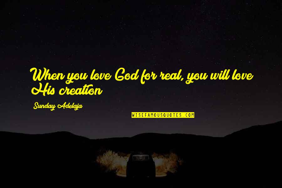 Loving Life And God Quotes By Sunday Adelaja: When you love God for real, you will
