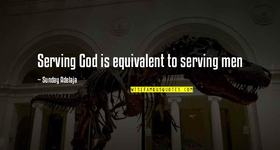 Loving Life And God Quotes By Sunday Adelaja: Serving God is equivalent to serving men