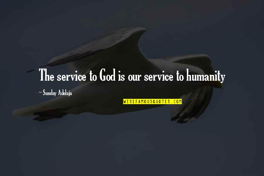 Loving Life And God Quotes By Sunday Adelaja: The service to God is our service to