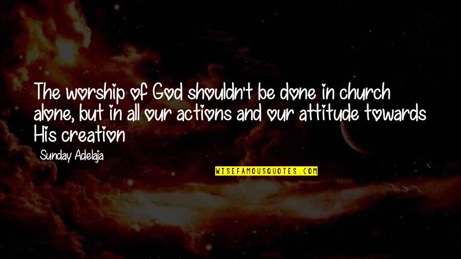 Loving Life And God Quotes By Sunday Adelaja: The worship of God shouldn't be done in
