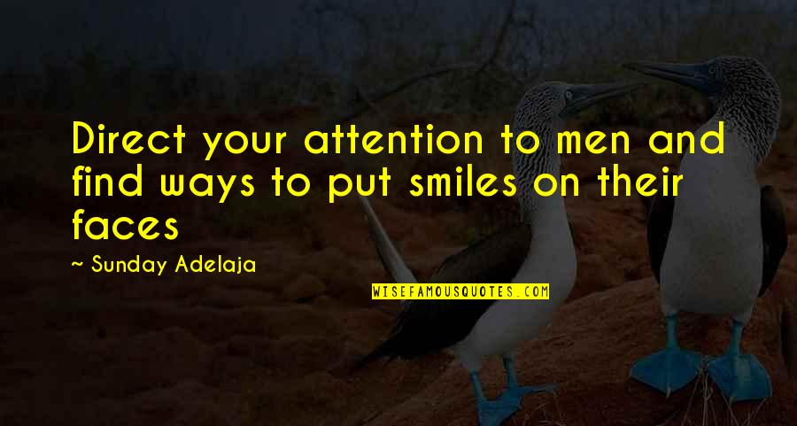 Loving Life And God Quotes By Sunday Adelaja: Direct your attention to men and find ways