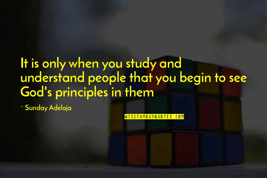 Loving Life And God Quotes By Sunday Adelaja: It is only when you study and understand