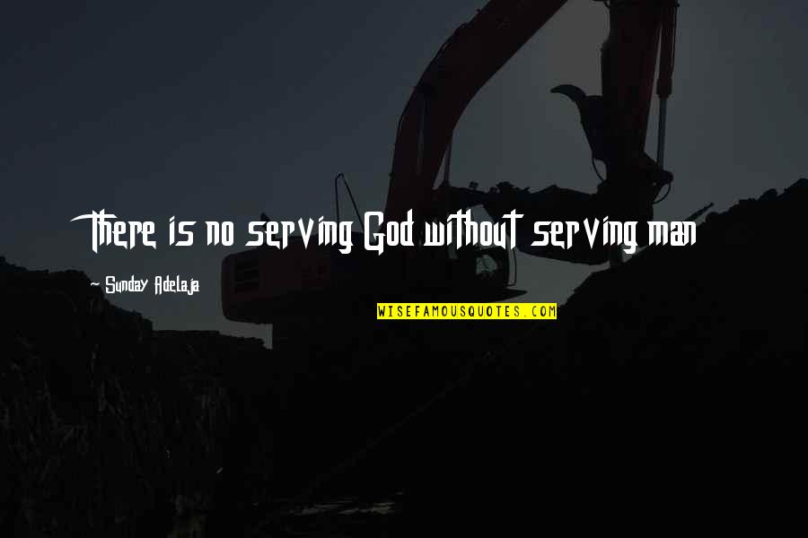 Loving Life And God Quotes By Sunday Adelaja: There is no serving God without serving man