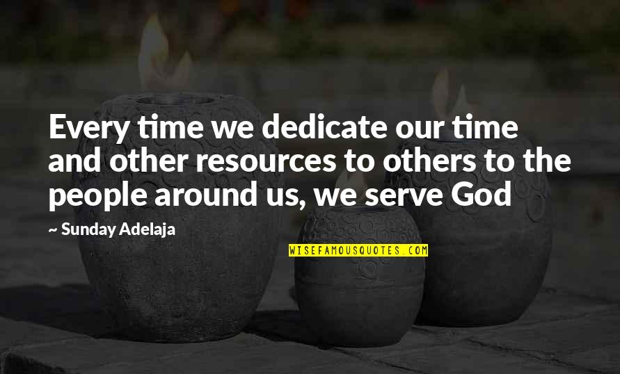 Loving Life And God Quotes By Sunday Adelaja: Every time we dedicate our time and other