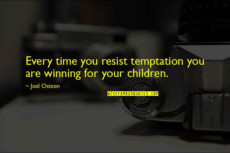 Loving Life And Having Fun Quotes By Joel Osteen: Every time you resist temptation you are winning