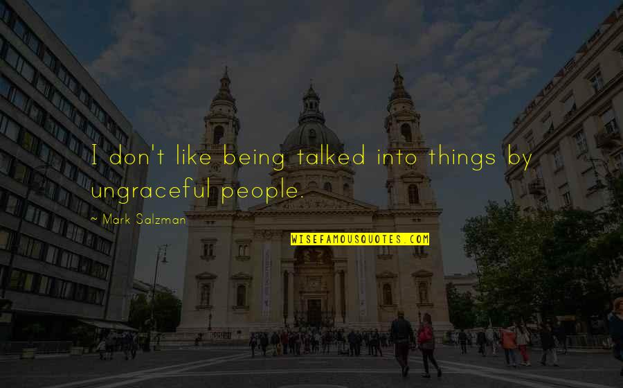 Loving Life And Having Fun Quotes By Mark Salzman: I don't like being talked into things by