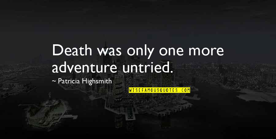 Loving Life And Having Fun Quotes By Patricia Highsmith: Death was only one more adventure untried.