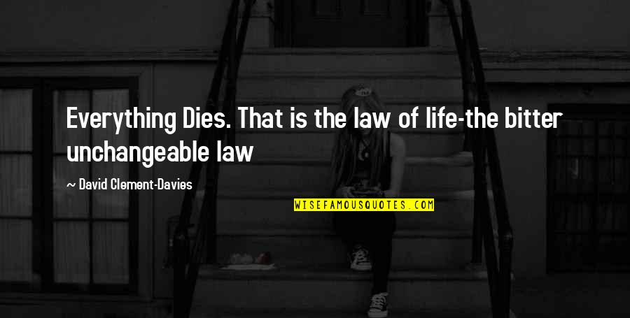Loving My Cousins Quotes By David Clement-Davies: Everything Dies. That is the law of life-the