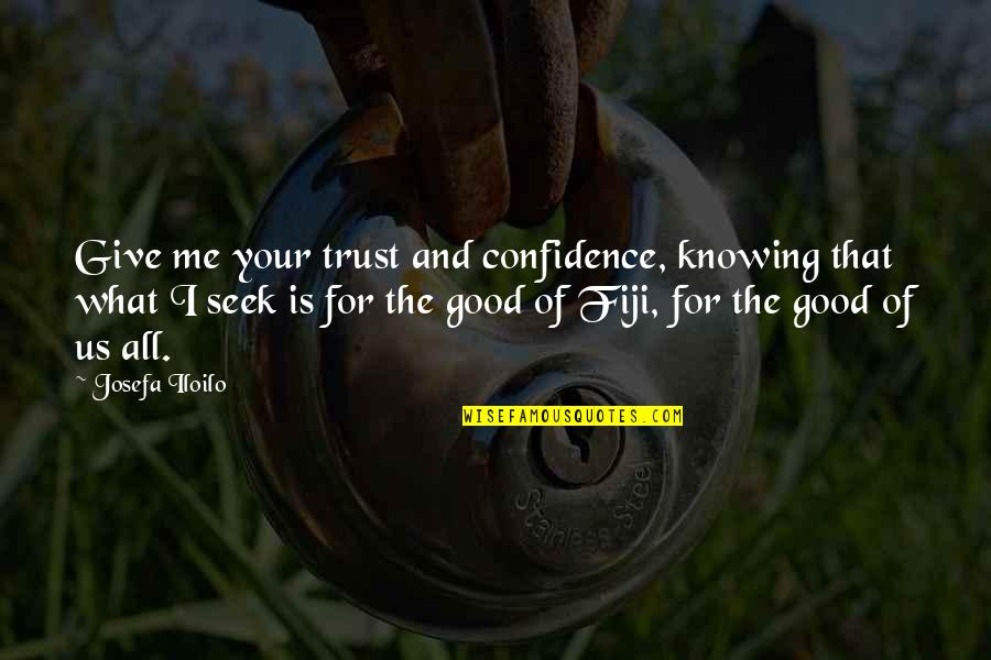 Loving My Cousins Quotes By Josefa Iloilo: Give me your trust and confidence, knowing that