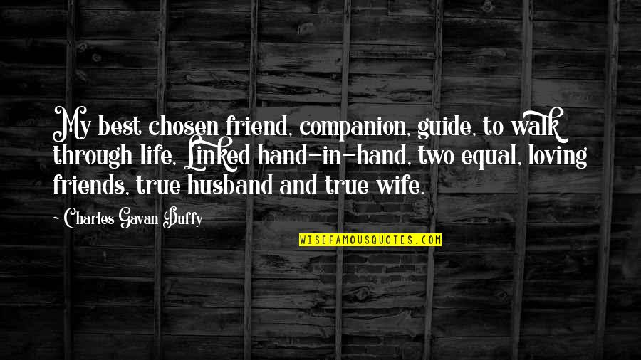 Loving My Friends Quotes By Charles Gavan Duffy: My best chosen friend, companion, guide, to walk