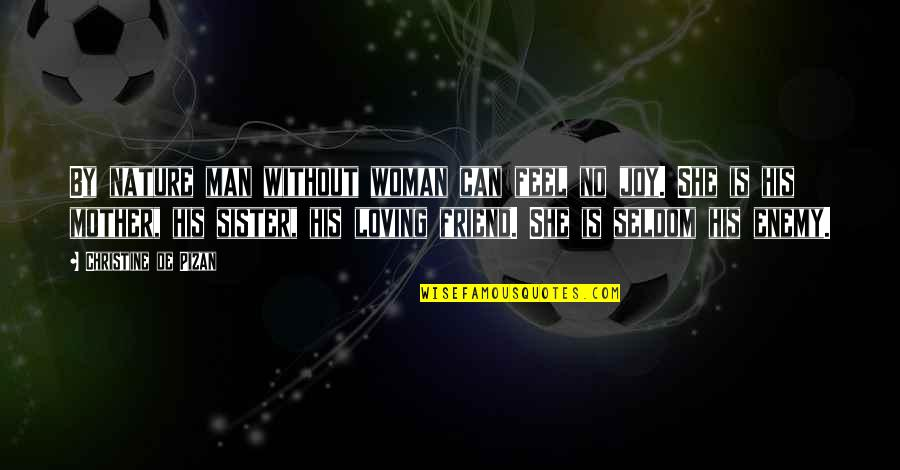 Loving My Friends Quotes By Christine De Pizan: By nature man without woman can feel no