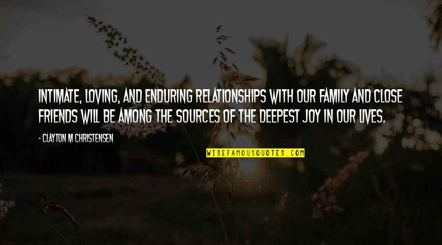 Loving My Friends Quotes By Clayton M Christensen: Intimate, loving, and enduring relationships with our family