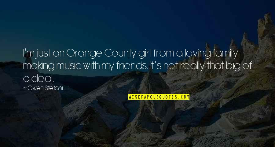 Loving My Friends Quotes By Gwen Stefani: I'm just an Orange County girl from a