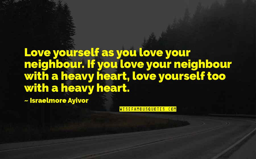 Loving My Friends Quotes By Israelmore Ayivor: Love yourself as you love your neighbour. If