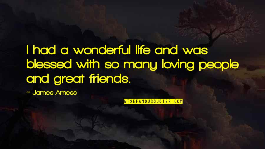Loving My Friends Quotes By James Arness: I had a wonderful life and was blessed