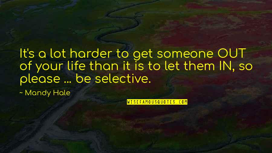 Loving My Friends Quotes By Mandy Hale: It's a lot harder to get someone OUT