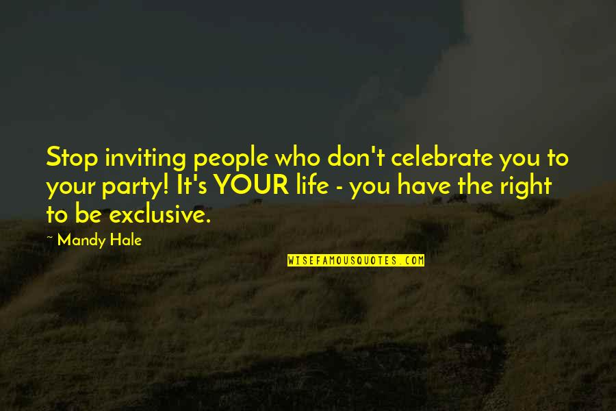 Loving My Friends Quotes By Mandy Hale: Stop inviting people who don't celebrate you to