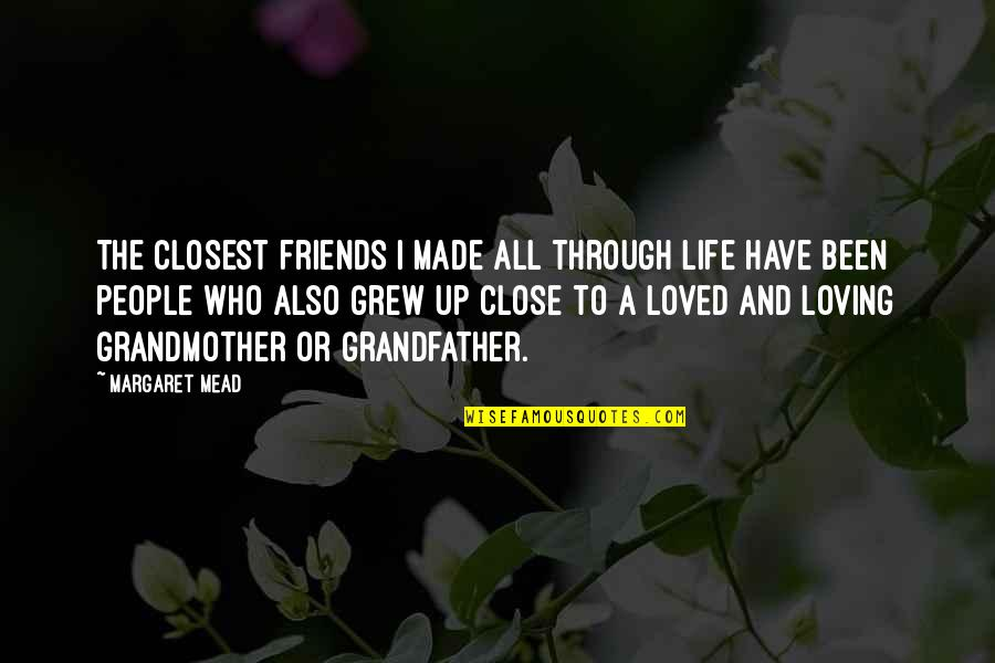 Loving My Friends Quotes By Margaret Mead: The closest friends I made all through life