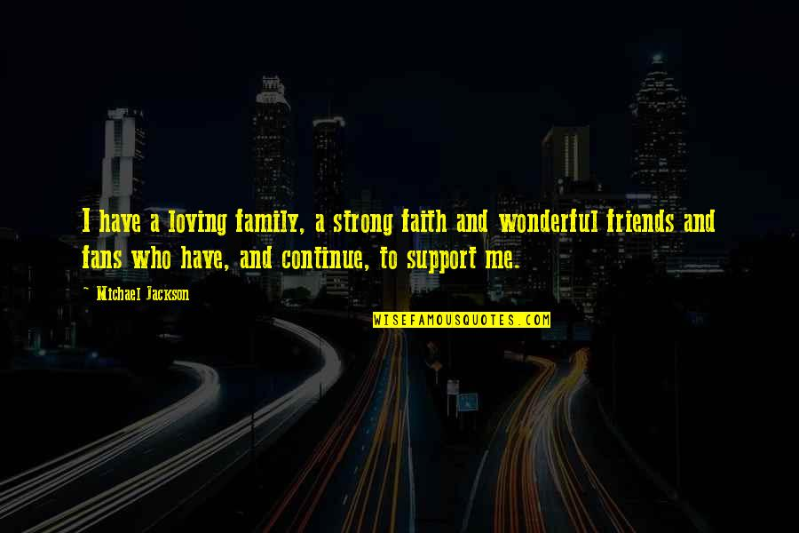 Loving My Friends Quotes By Michael Jackson: I have a loving family, a strong faith