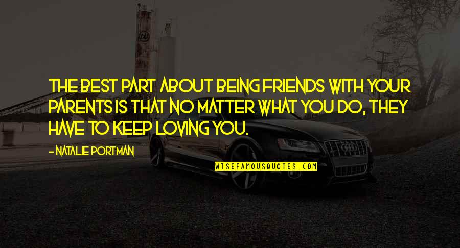 Loving My Friends Quotes By Natalie Portman: The best part about being friends with your