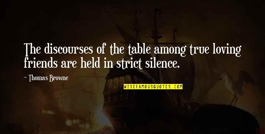 Loving My Friends Quotes By Thomas Browne: The discourses of the table among true loving