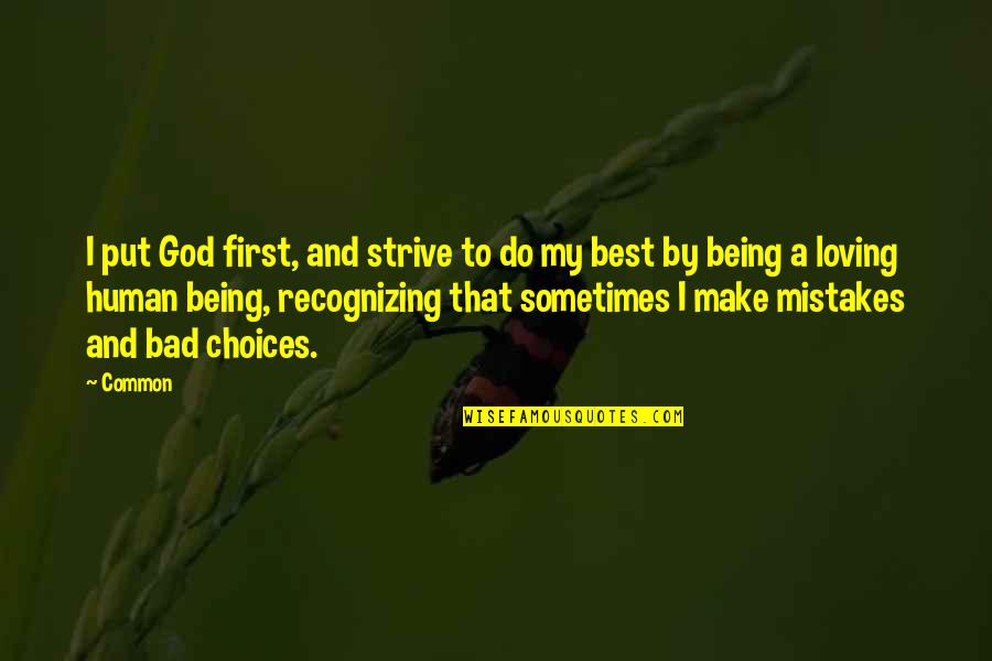 Loving My God Quotes By Common: I put God first, and strive to do