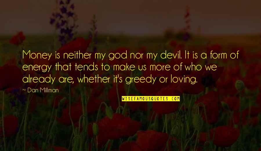 Loving My God Quotes By Dan Millman: Money is neither my god nor my devil.