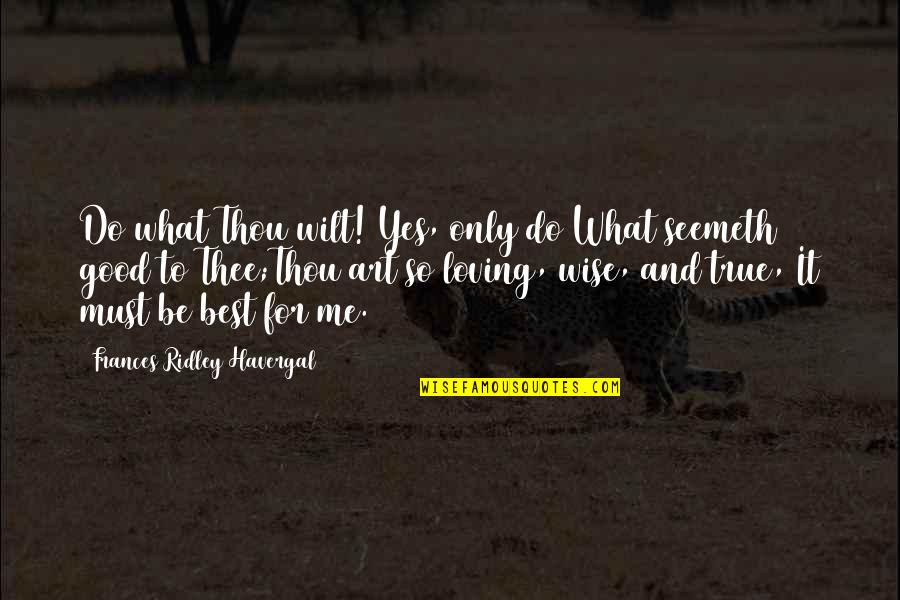 Loving My God Quotes By Frances Ridley Havergal: Do what Thou wilt! Yes, only do What