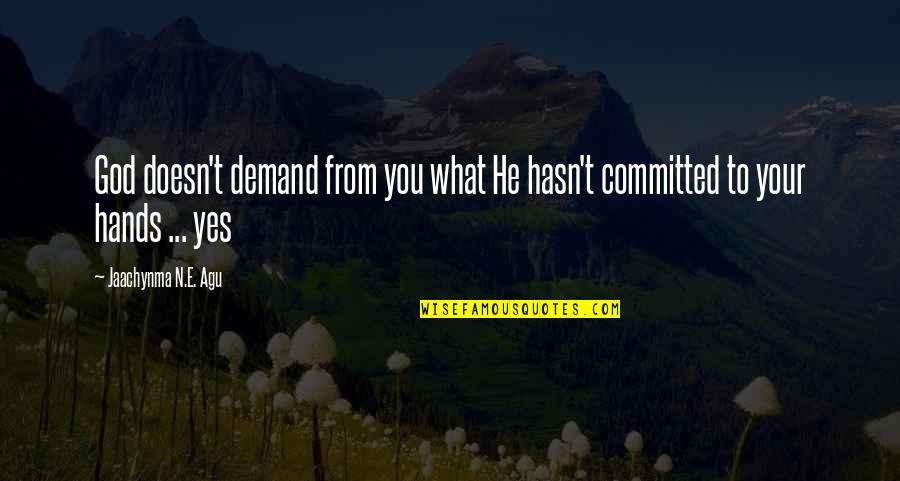 Loving My God Quotes By Jaachynma N.E. Agu: God doesn't demand from you what He hasn't