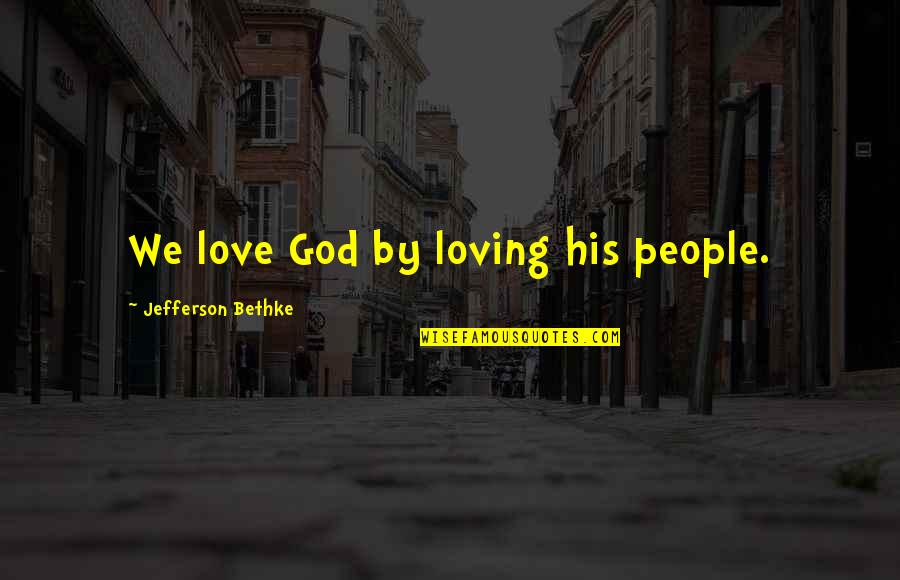 Loving My God Quotes By Jefferson Bethke: We love God by loving his people.