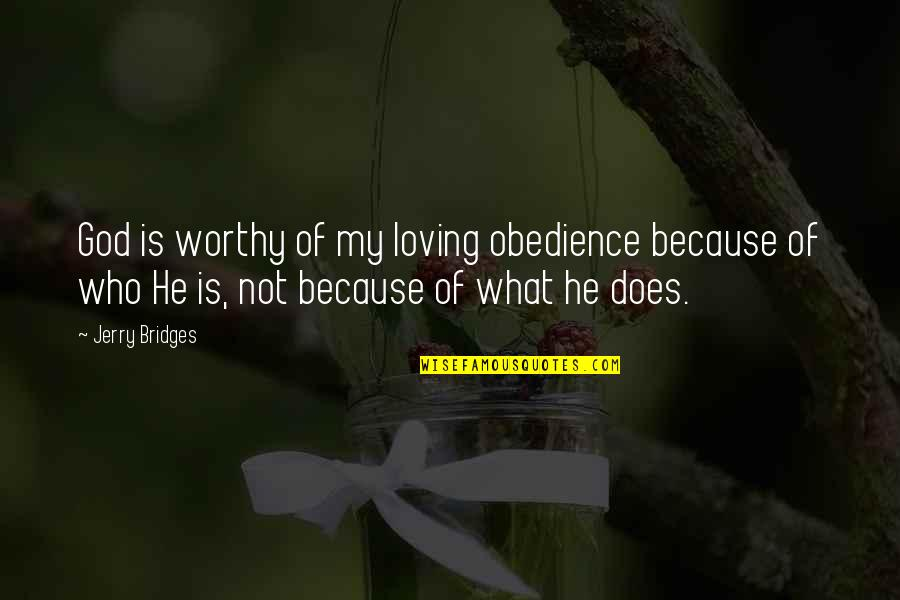 Loving My God Quotes By Jerry Bridges: God is worthy of my loving obedience because