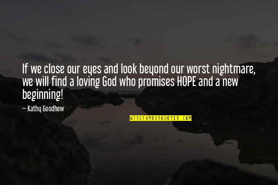 Loving My God Quotes By Kathy Goodhew: If we close our eyes and look beyond